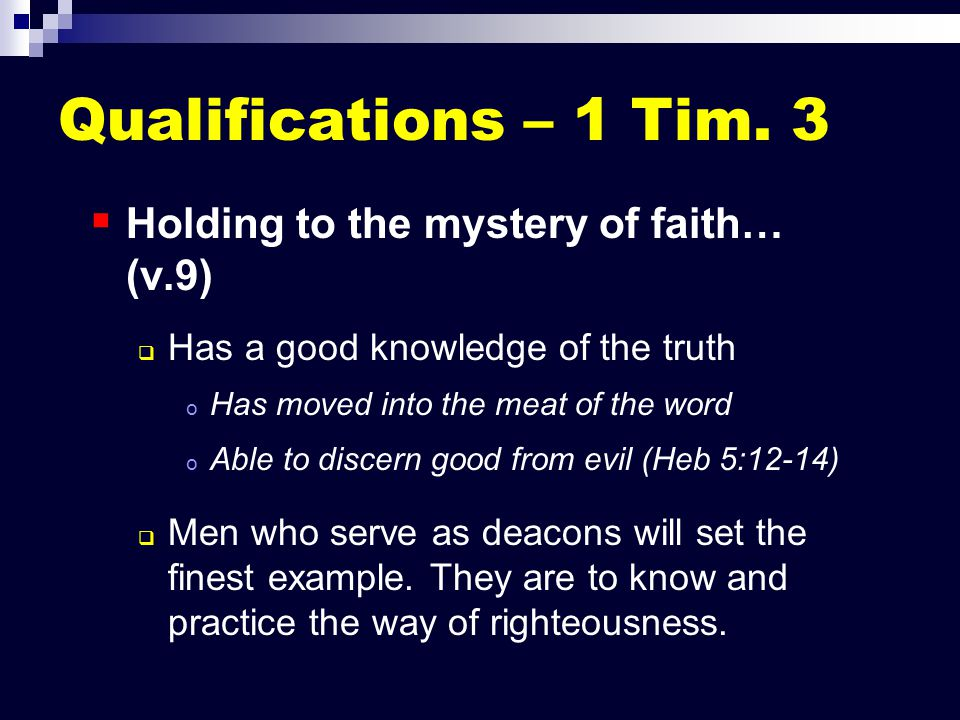 Qualifications – 1 Tim. 3   Holding to the mystery of faith… (v.9)   Has a good knowledge of the truth o o Has moved into the meat of the word o o