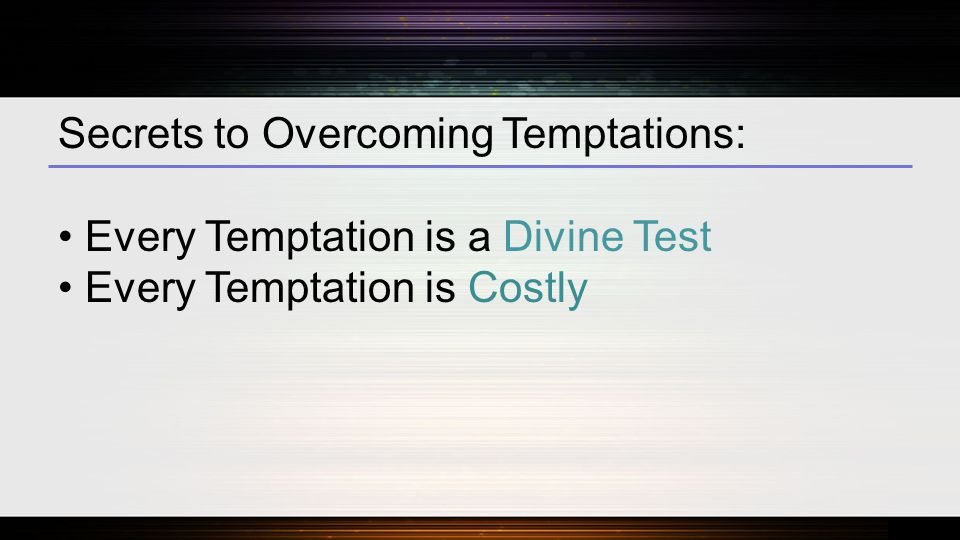 Secrets to Overcoming Temptations: Every Temptation is a Divine Test Every Temptation is Costly