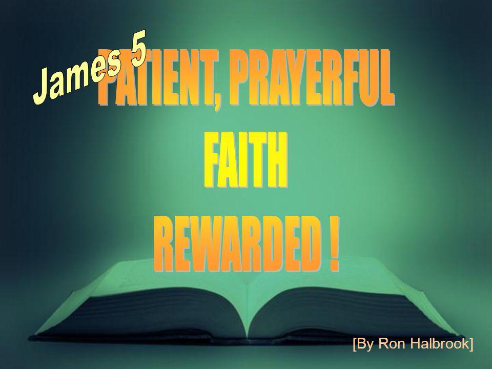 2 Introduction: 1.Two paths: living faith or dead faith 2.Two destinies 3.Forward in faith: 5:1-6 Abused saints vindicated 5:7-12 Patient saints blessed 5:13-18 Prayerful saints prevail 5:19-20 Alert saints restore the fallen