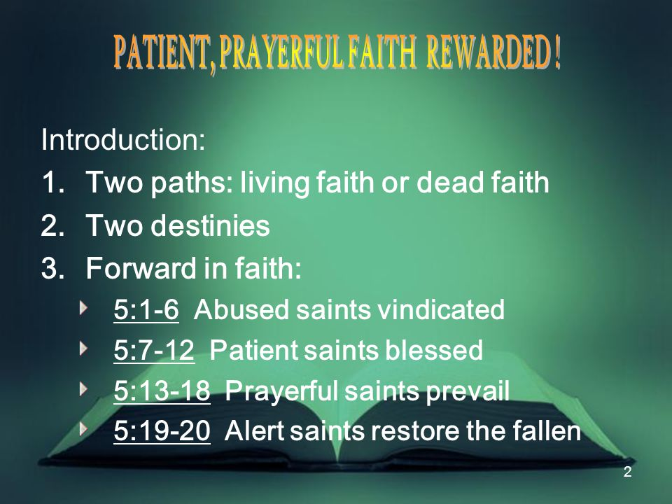 33 V.Our Faith Fortified, Activated Today C. 5:13-18 Our Prayers Powerful, Our God Powerful.