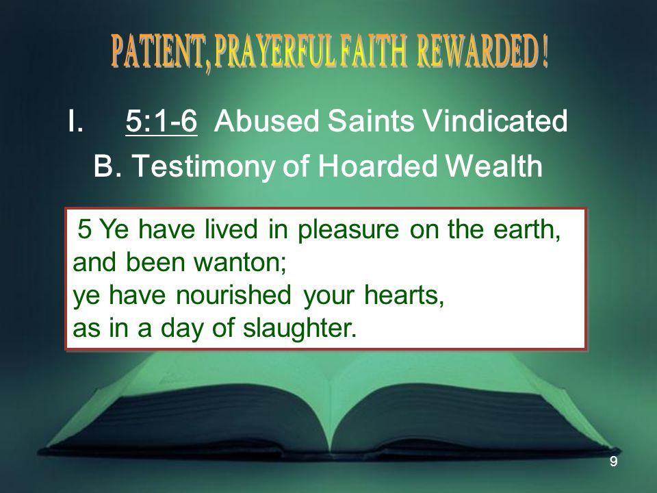 30 V.Our Faith Fortified, Activated Today B. 5:7-12 Patient, Steady, Balanced Faith Rewarded.