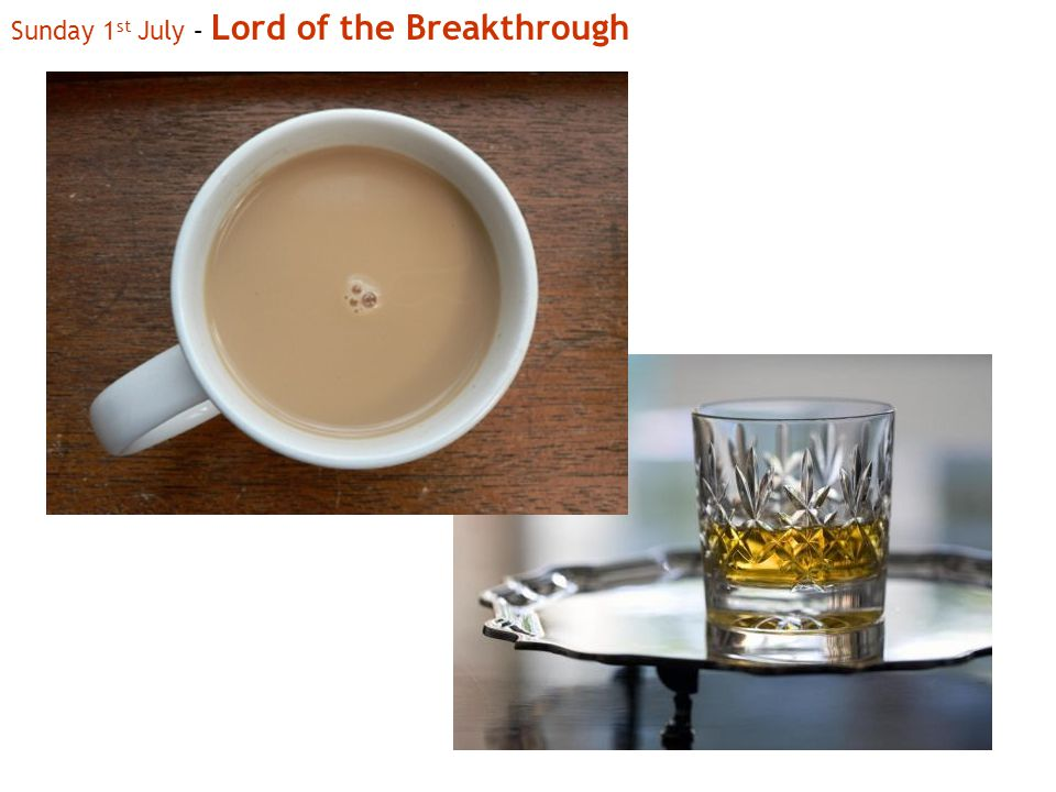 Sunday 1 st July – Lord of the Breakthrough
