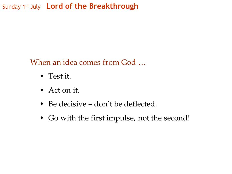 Sunday 1 st July – Lord of the Breakthrough When an idea comes from God … Test it.
