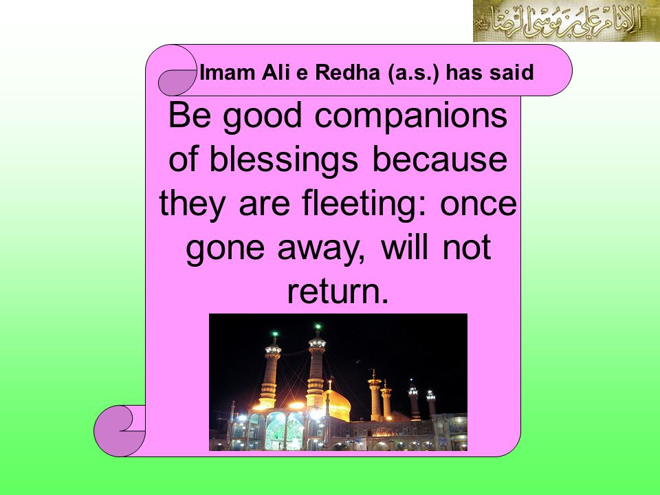 Be good companions of blessings because they are fleeting: once gone away, will not return.