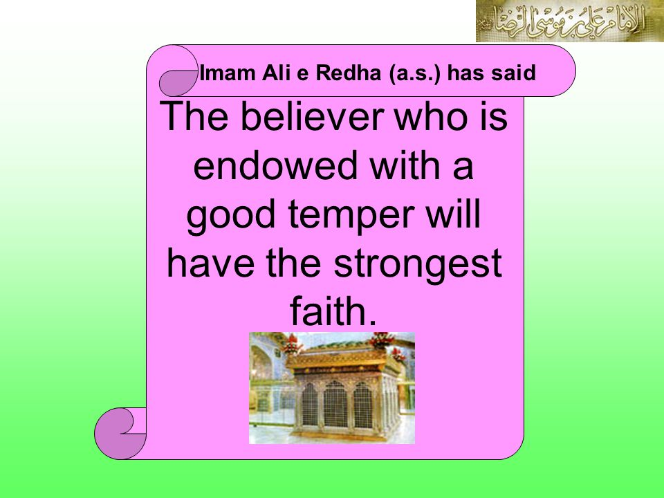 The believer who is endowed with a good temper will have the strongest faith.