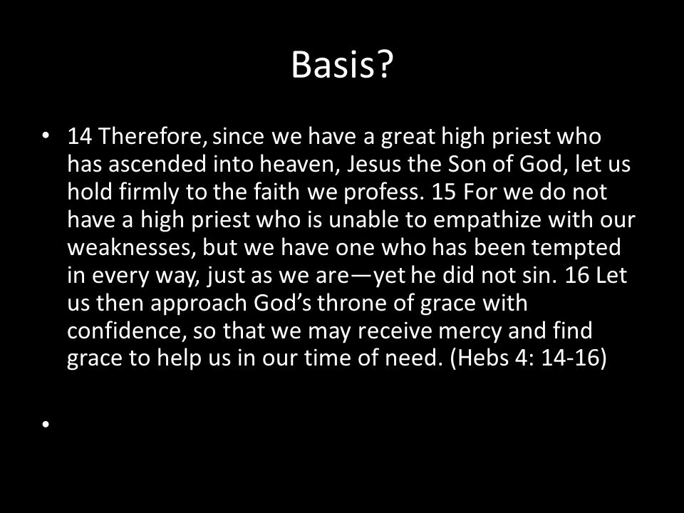 Basis? 14 Therefore, since we have a great high priest who has ascended into heaven, Jesus the Son of God, let us hold firmly to the faith we profess.