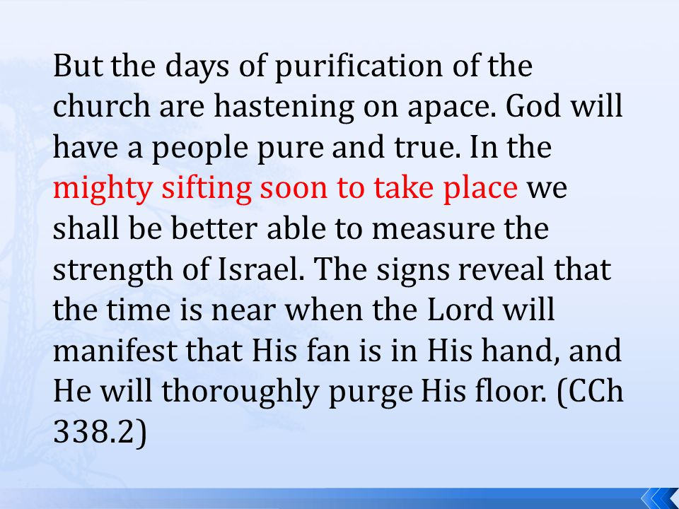 But the days of purification of the church are hastening on apace.