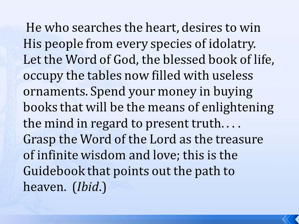 He who searches the heart, desires to win His people from every species of idolatry.