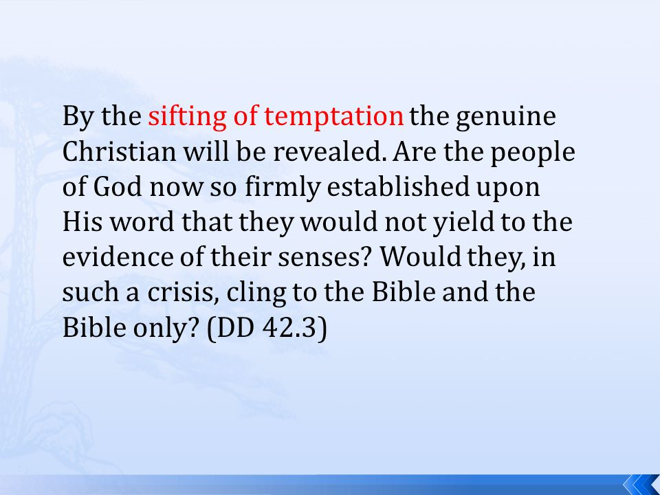 By the sifting of temptation the genuine Christian will be revealed.