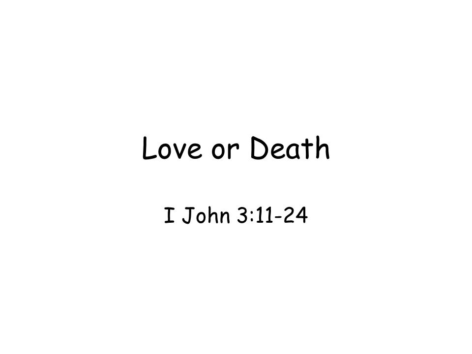 Love or Death I John 3:11-24