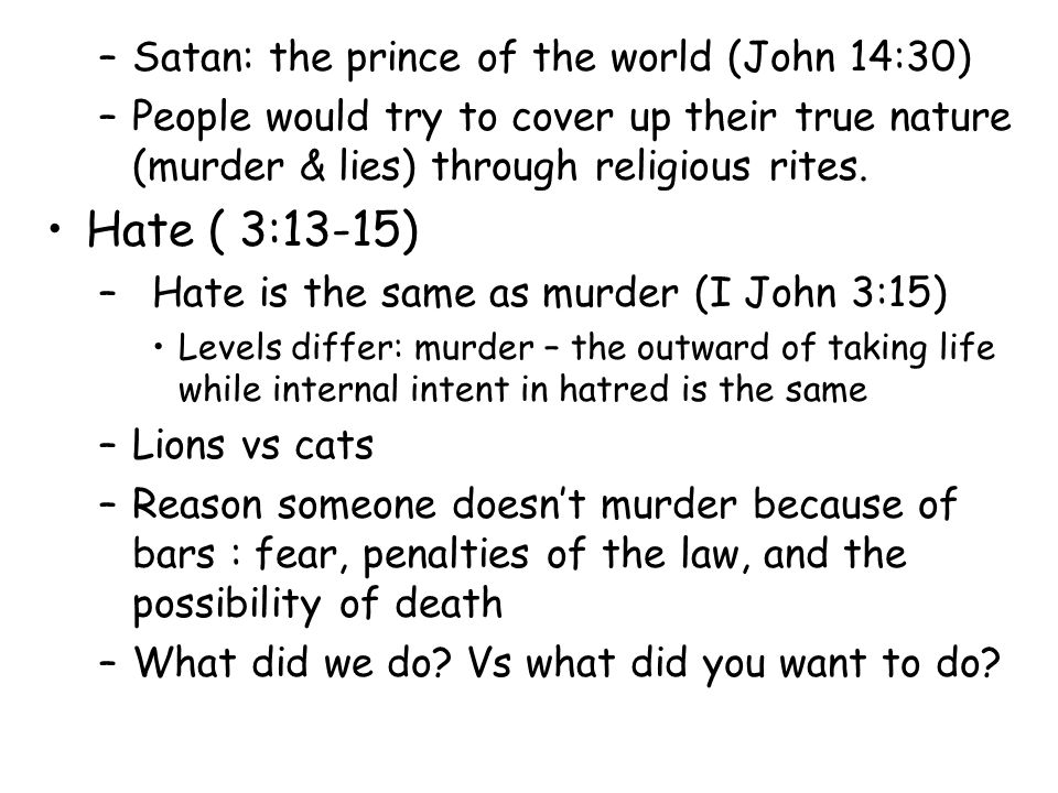 –Satan: the prince of the world (John 14:30) –People would try to cover up their true nature (murder & lies) through religious rites.