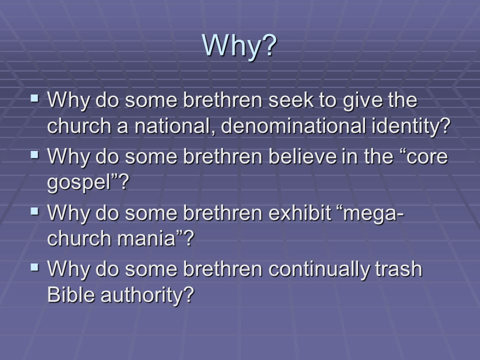 Why.  Why do some brethren seek to give the church a national, denominational identity.