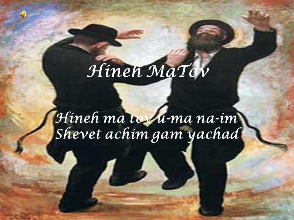 Hineh MaTov Hineh ma tov u-ma na-im Shevet achim gam yachad