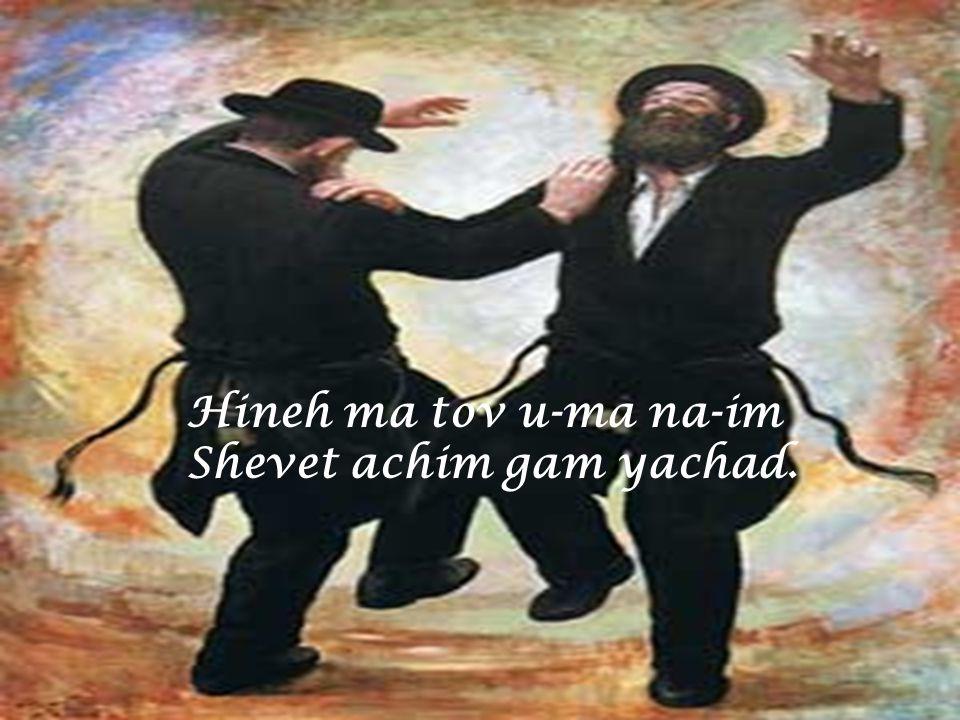 Hineh ma tov u-ma na-im Shevet achim gam yachad.