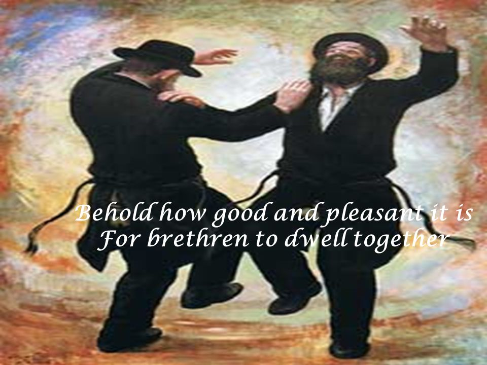Behold how good and pleasant it is For brethren to dwell together