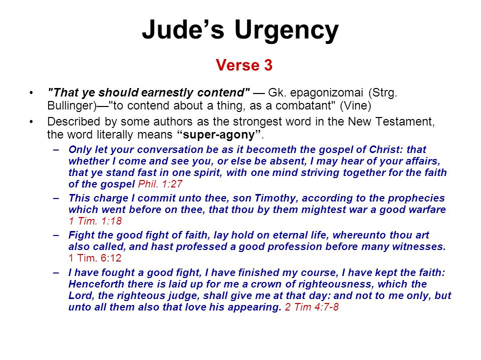 Jude's Urgency Verse 3 That ye should earnestly contend — Gk.