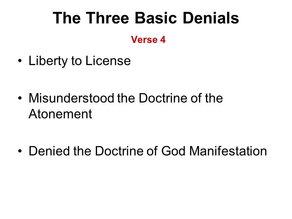 The Three Basic Denials Verse 4 Liberty to License Misunderstood the Doctrine of the Atonement Denied the Doctrine of God Manifestation