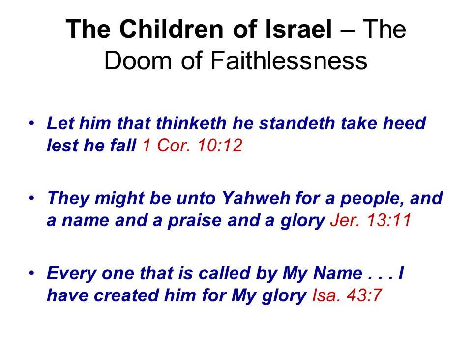 The Children of Israel – The Doom of Faithlessness Let him that thinketh he standeth take heed lest he fall 1 Cor.
