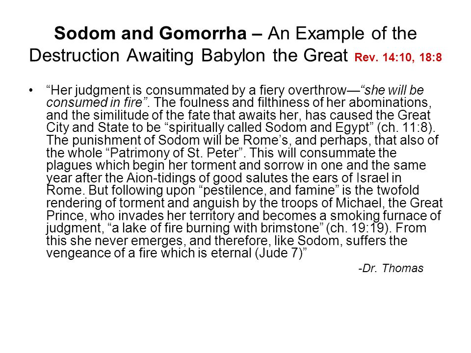 """Sodom and Gomorrha – An Example of the Destruction Awaiting Babylon the Great Rev. 14:10, 18:8 """"Her judgment is consummated by a fiery overthrow—""""she"""