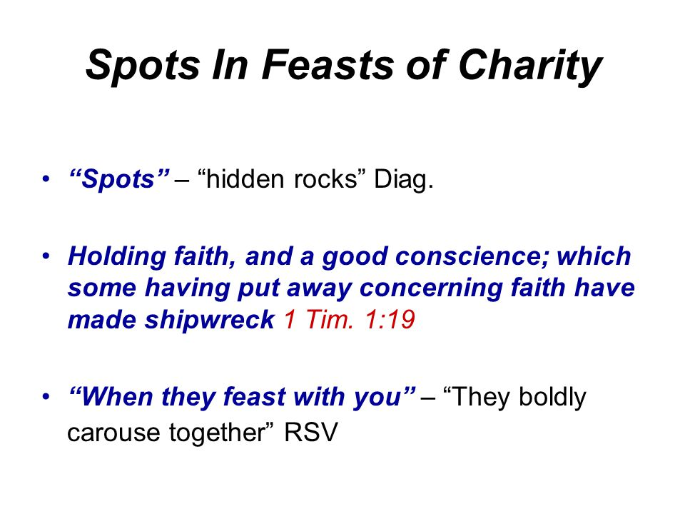 """Spots In Feasts of Charity """"Spots"""" – """"hidden rocks"""" Diag. Holding faith, and a good conscience; which some having put away concerning faith have made"""