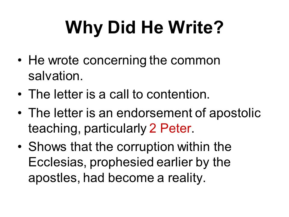 Why Did He Write? He wrote concerning the common salvation. The letter is a call to contention. The letter is an endorsement of apostolic teaching, pa