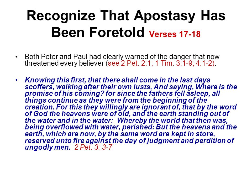 Recognize That Apostasy Has Been Foretold Verses 17-18 Both Peter and Paul had clearly warned of the danger that now threatened every believer (see 2