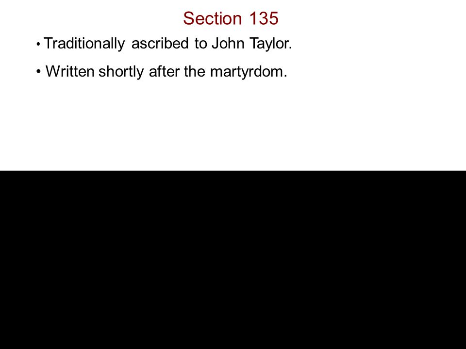 Section 135 Traditionally ascribed to John Taylor. Written shortly after the martyrdom.