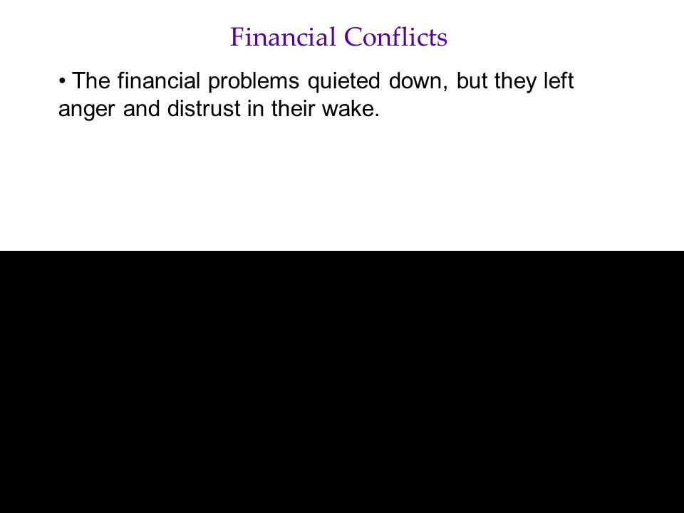 Financial Conflicts The financial problems quieted down, but they left anger and distrust in their wake.