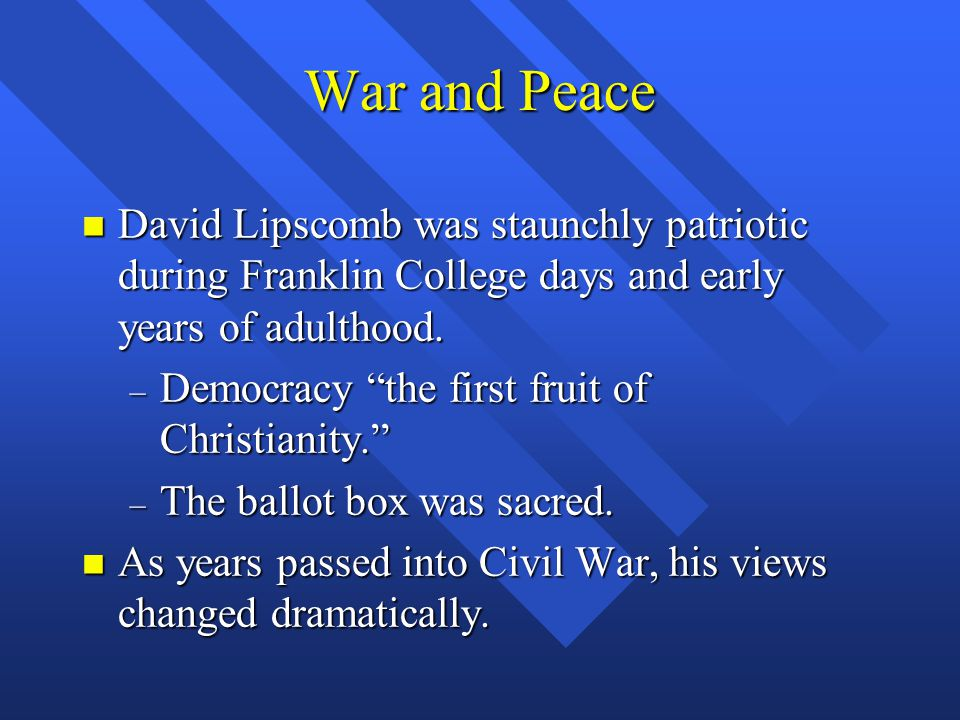 War and Peace n David Lipscomb was staunchly patriotic during Franklin College days and early years of adulthood.