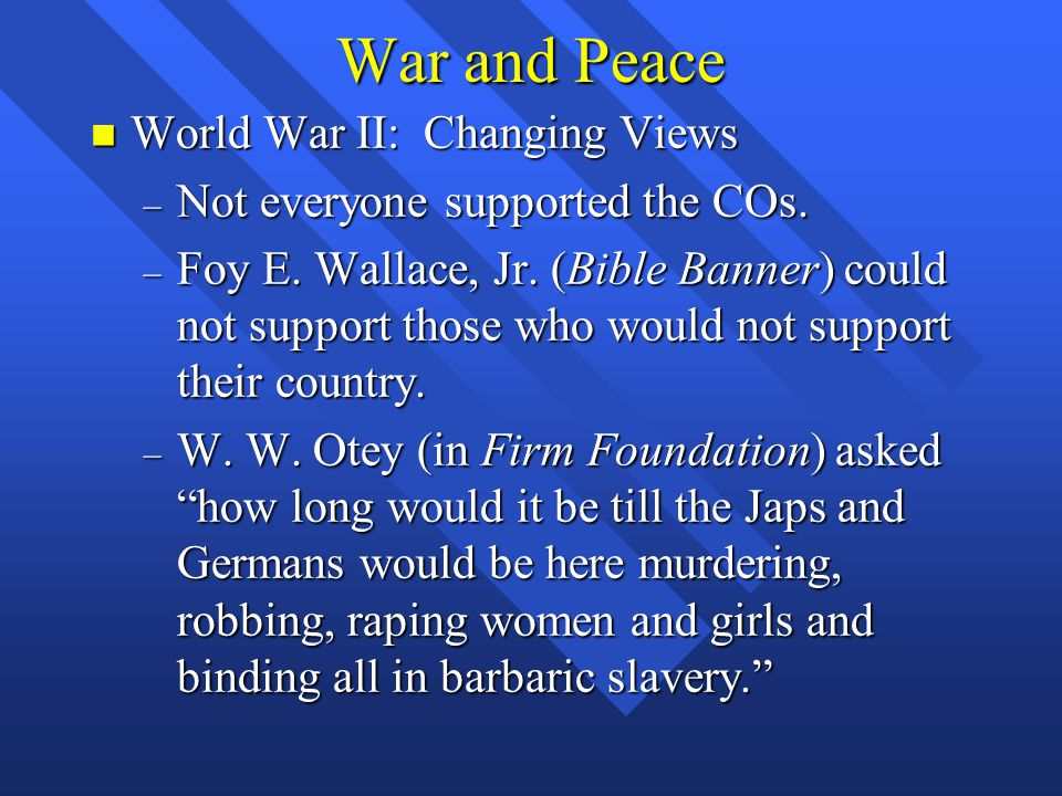 War and Peace n World War II: Changing Views – Not everyone supported the COs.