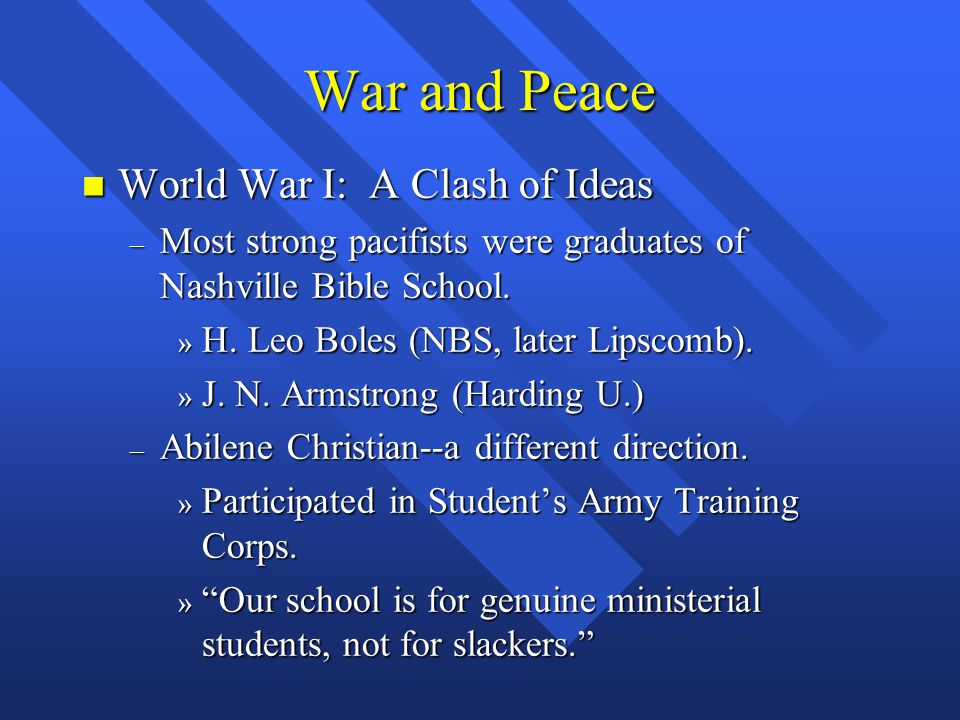 War and Peace n World War I: A Clash of Ideas – Most strong pacifists were graduates of Nashville Bible School.