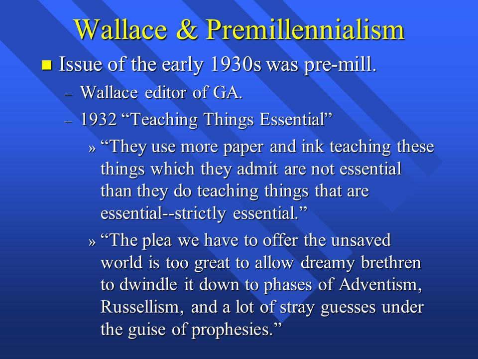 Wallace & Premillennialism n Issue of the early 1930s was pre-mill.