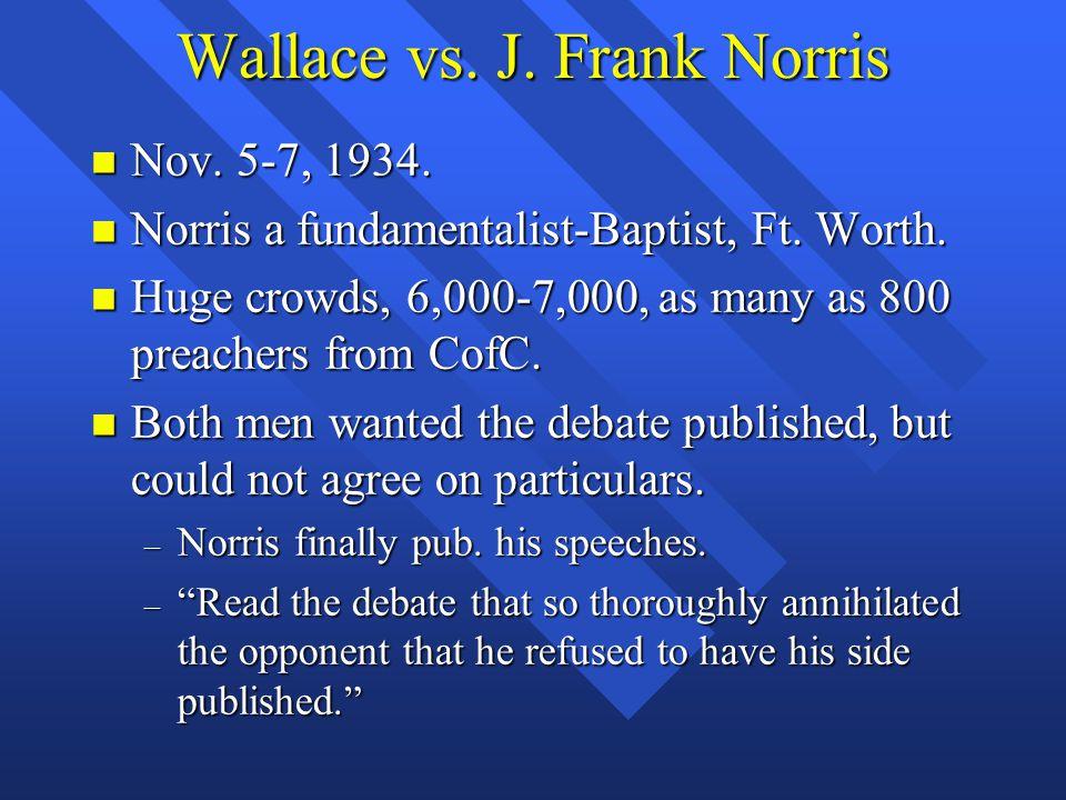 Wallace vs. J. Frank Norris n Nov. 5-7, 1934. n Norris a fundamentalist-Baptist, Ft. Worth. n Huge crowds, 6,000-7,000, as many as 800 preachers from