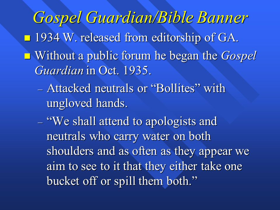 Gospel Guardian/Bible Banner n 1934 W. released from editorship of GA.