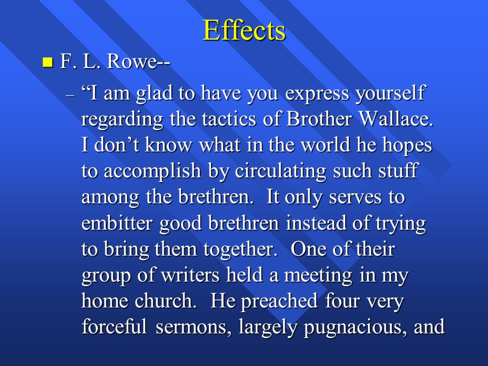 """Effects n F. L. Rowe-- – """"I am glad to have you express yourself regarding the tactics of Brother Wallace. I don't know what in the world he hopes to"""
