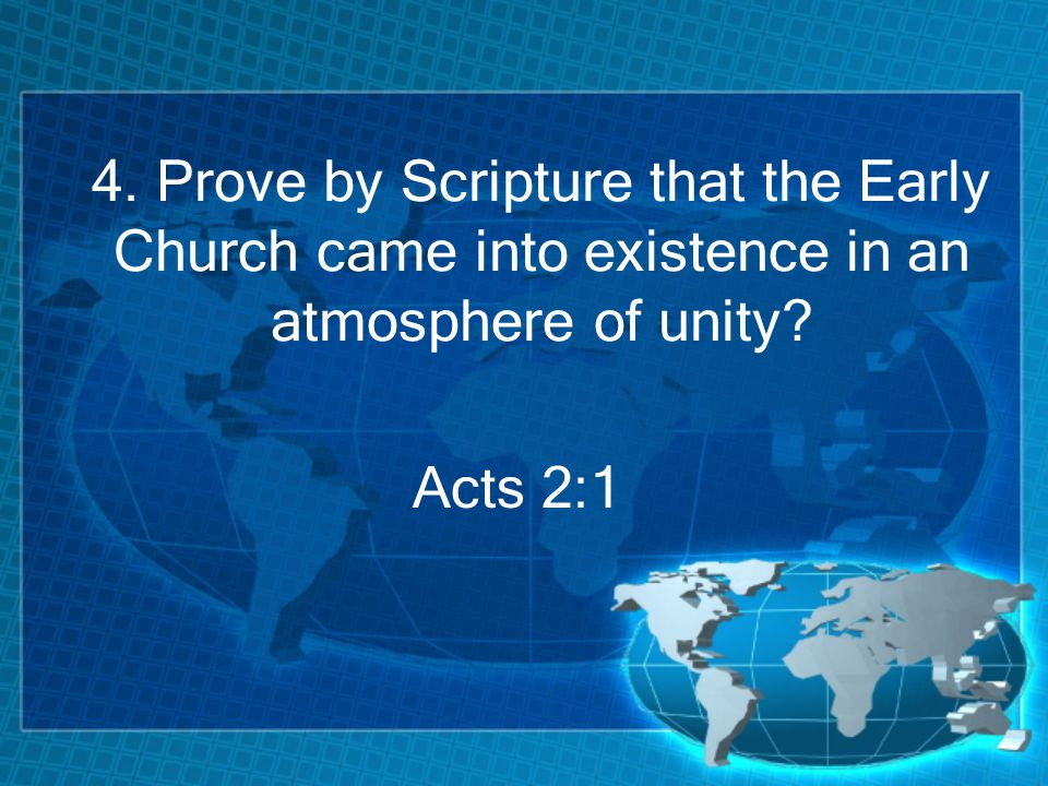 4. Prove by Scripture that the Early Church came into existence in an atmosphere of unity Acts 2:1