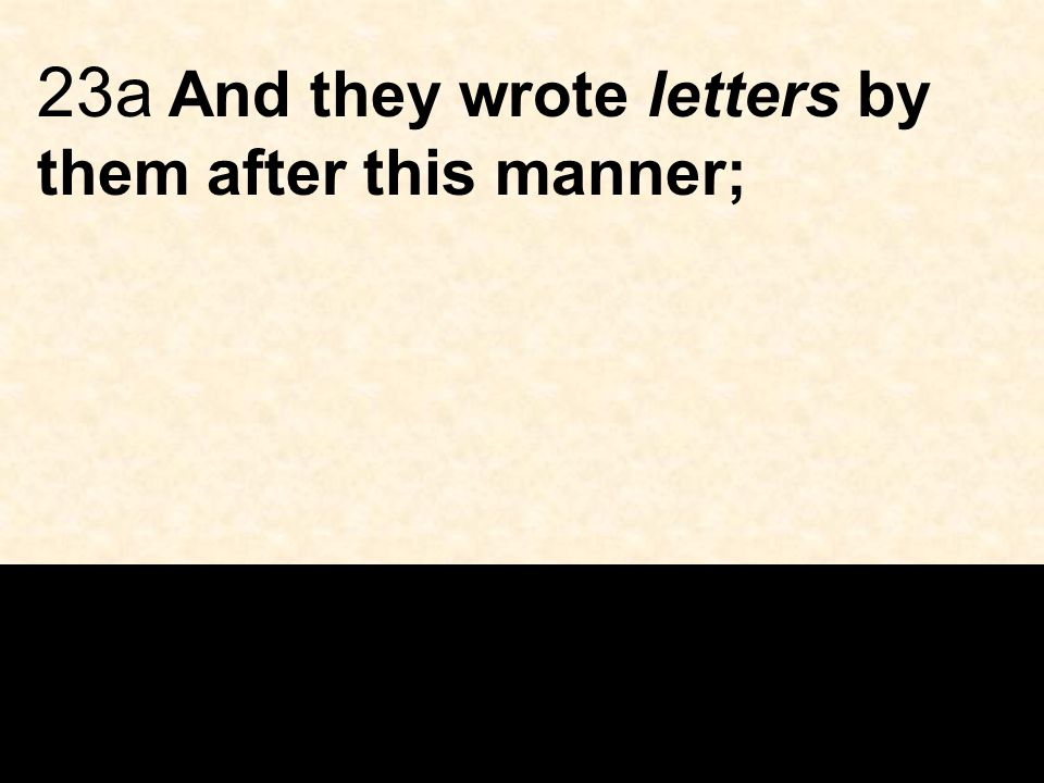 23a And they wrote letters by them after this manner;
