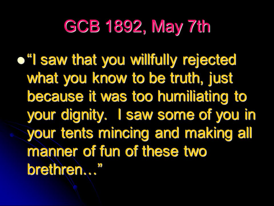 GCB 1892, May 7th …I also saw that if you had accepted their message, we would have been in the kingdom in two years from that date (1888), but now we have to go back into the wilderness... …I also saw that if you had accepted their message, we would have been in the kingdom in two years from that date (1888), but now we have to go back into the wilderness...