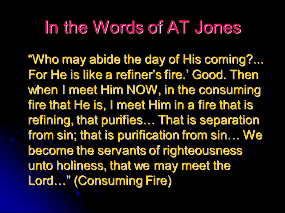 The Law is the Key …The righteousness of God… is the law of God… He (Christ) wants us to have now what they got at Pentecost - - the personal presence of Jesus Christ… (AT Jones, The Mind of Christ)