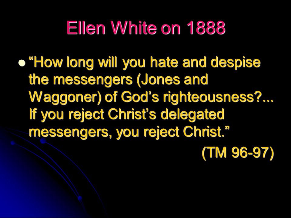 Ellen White on 1888 They began this satanic work at Minneapolis… Yet these men have been holding positions of trust, and have been molding the work after their own similitude, as far as they possibly could. They began this satanic work at Minneapolis… Yet these men have been holding positions of trust, and have been molding the work after their own similitude, as far as they possibly could. TM 80 (1895) TM 80 (1895)