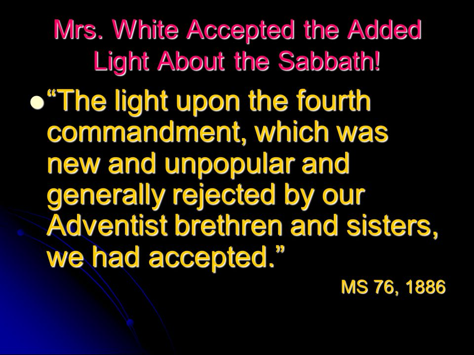 Mrs. White Accepted the Added Light About the Sabbath.