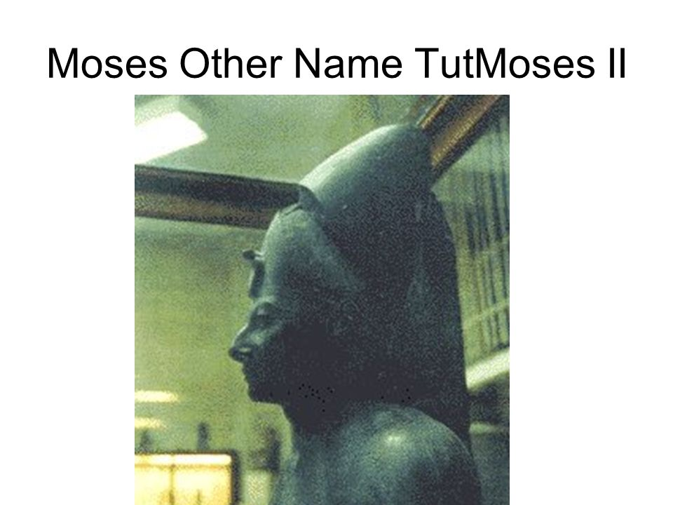 Moses Other Name TutMoses II