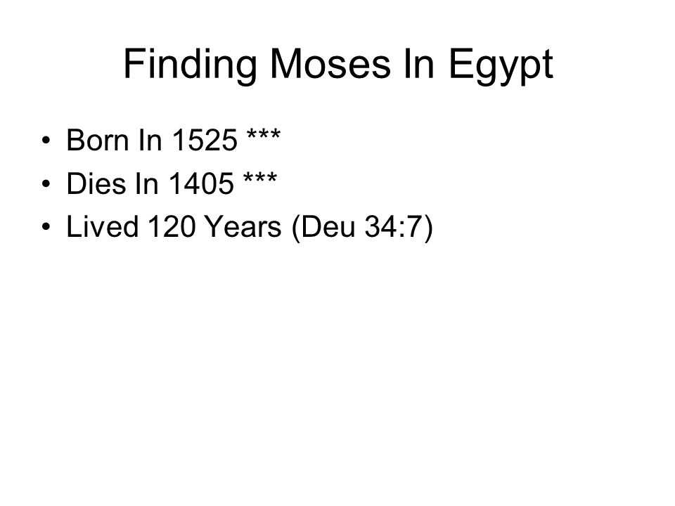 Finding Moses In Egypt Born In 1525 *** Dies In 1405 *** Lived 120 Years (Deu 34:7)