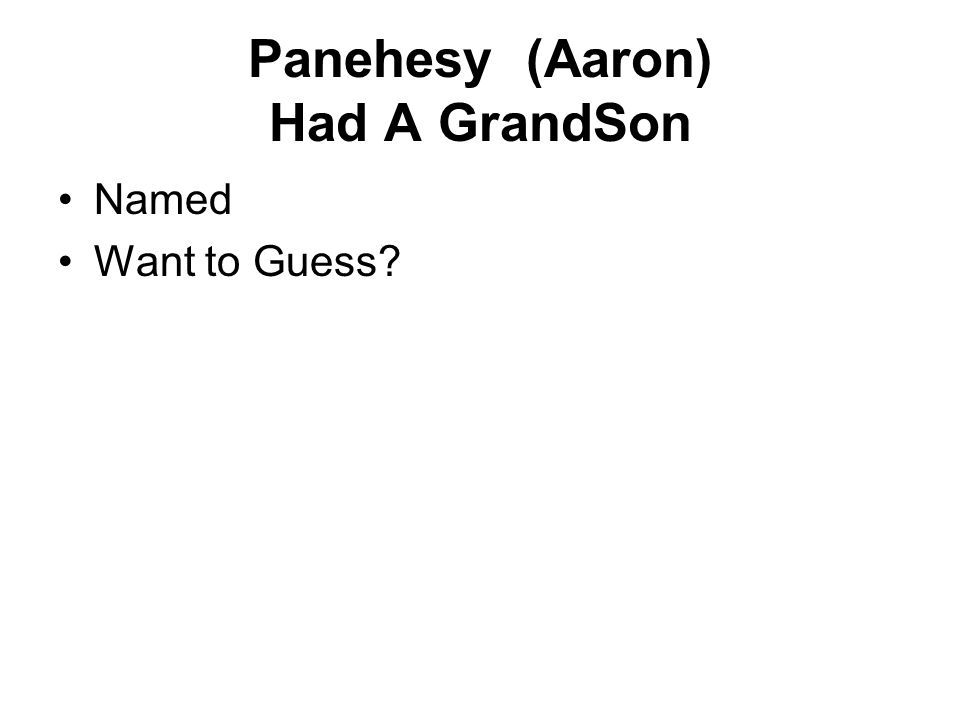 Panehesy (Aaron) Had A GrandSon Named Want to Guess?