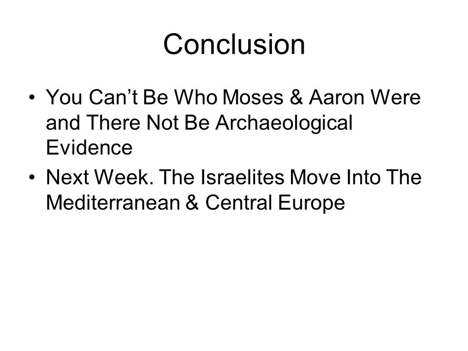 Conclusion You Can't Be Who Moses & Aaron Were and There Not Be Archaeological Evidence Next Week.
