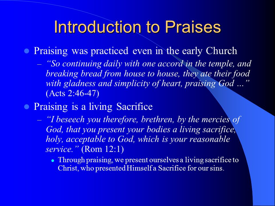 "Introduction to Praises Praising was practiced even in the early Church – ""So continuing daily with one accord in the temple, and breaking bread from"
