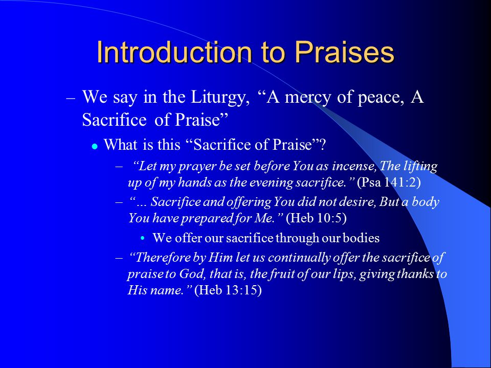 "Introduction to Praises – We say in the Liturgy, ""A mercy of peace, A Sacrifice of Praise"" What is this ""Sacrifice of Praise""? – ""Let my prayer be set"