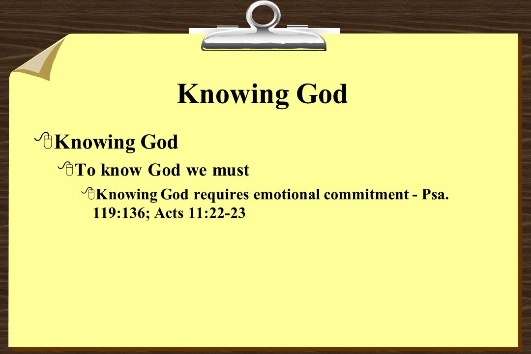Knowing God 8Knowing God 8To know God we must 8Knowing God requires emotional commitment - Psa.