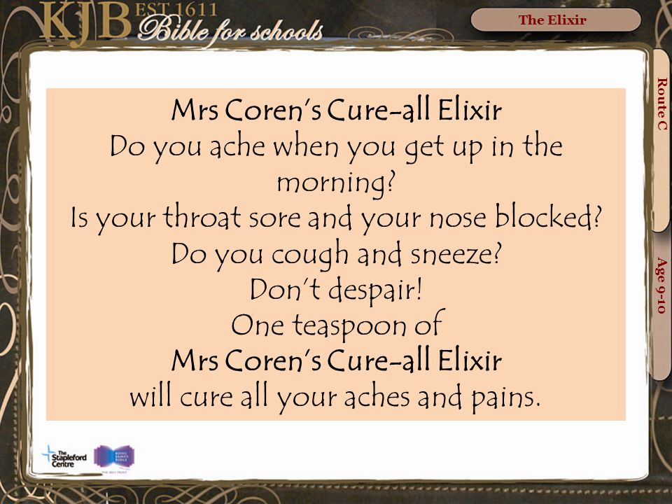 Route C Age 9-10 The Elixir Mrs Coren's Cure-all Elixir Do you ache when you get up in the morning.