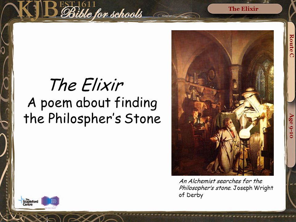 Route C Age 9-10 The Elixir A poem about finding the Philospher's Stone An Alchemist searches for the Philosopher's stone.
